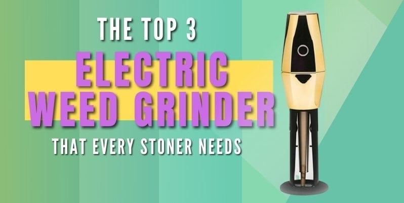 best electric weed grinder 2021