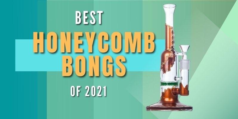 best honeycomb bongs 2021