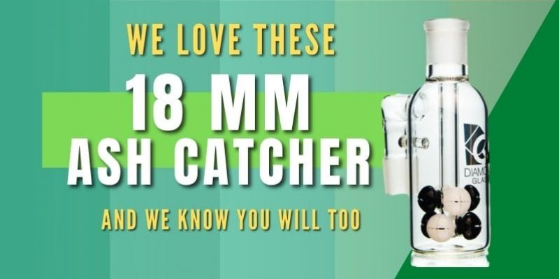 The Best 18mm Ash Catcher Of 2021 and Why You Need It