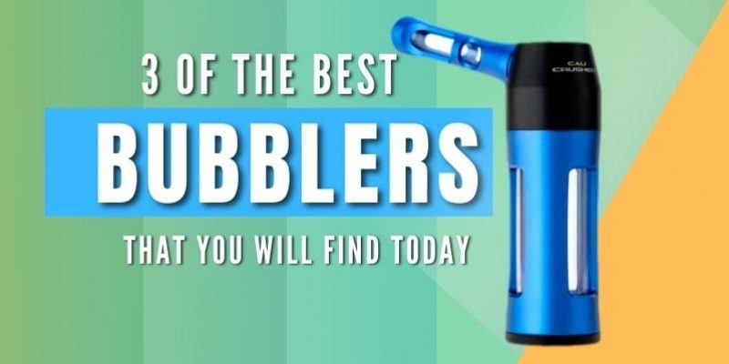 3 of the Best Bubblers You will Find Today