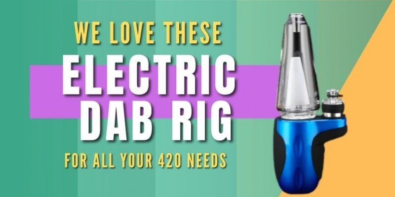 The Best Electric Dab Rig of 2021 and Why You Need It