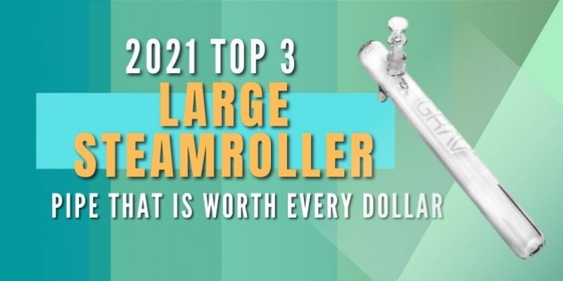 3 of the Best Large Steamroller Pipes You Will Find Today (2021)