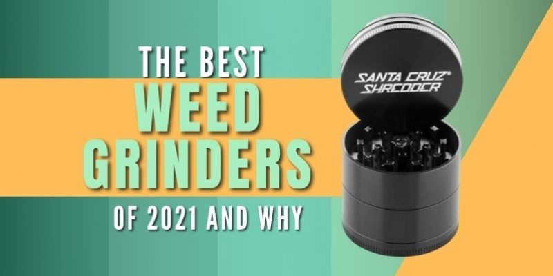 Best Weed Grinder of 2021 and Why You Need It