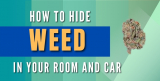 Where to Hide Weed in Your Room, Car, and on the Go